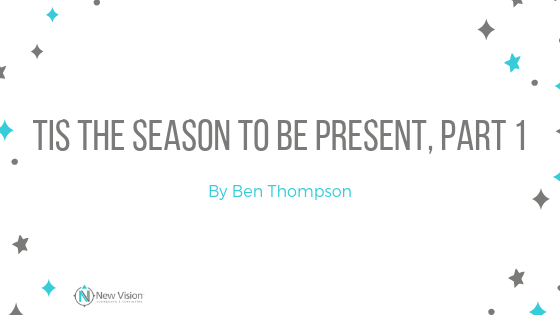 Tis the Season to be Present, Part 1