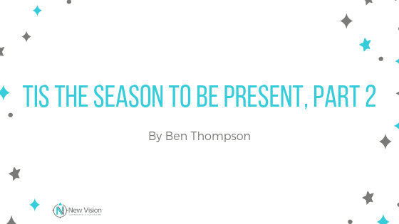 3 Ways to Be Present: Tis the Season to be Present, Part 2